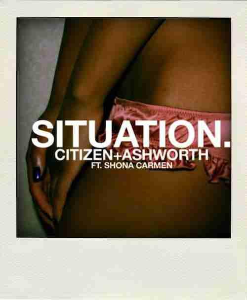 Citizen + Ashworth – Situation Ft. Shona Carmen (Preview)