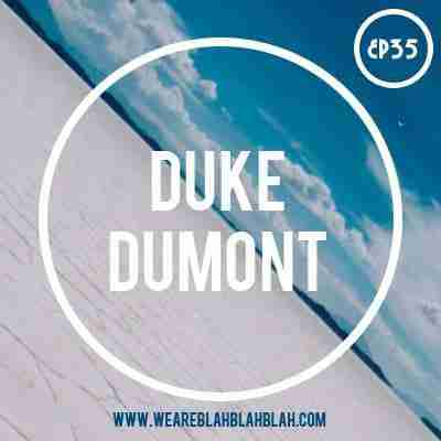 WeAreBlahBlahBlah EP35 – Mixed Duke Dumont