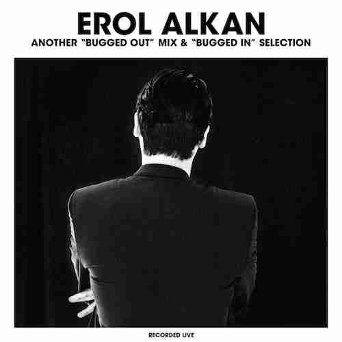 Erol Alkan – Another Bugged Out / Bugged In Mix
