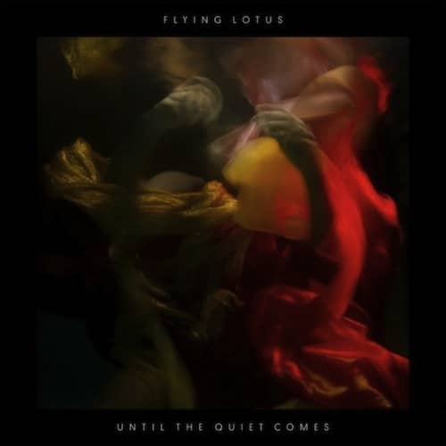 Flying Lotus – Until The Quiet Comes (Album Review)
