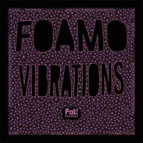 Foamo – Vibrations