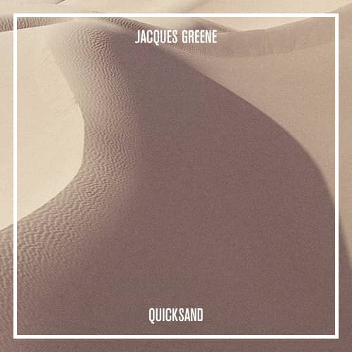 Jacques Greene – Quicksand (Preview)