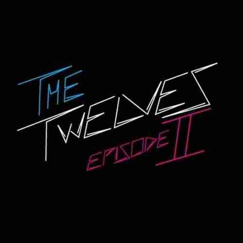 Exclusive – The Twelves Episode II Mixtape