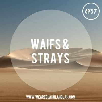 WeAreBBB EP37 Mixed Waifs & Strays